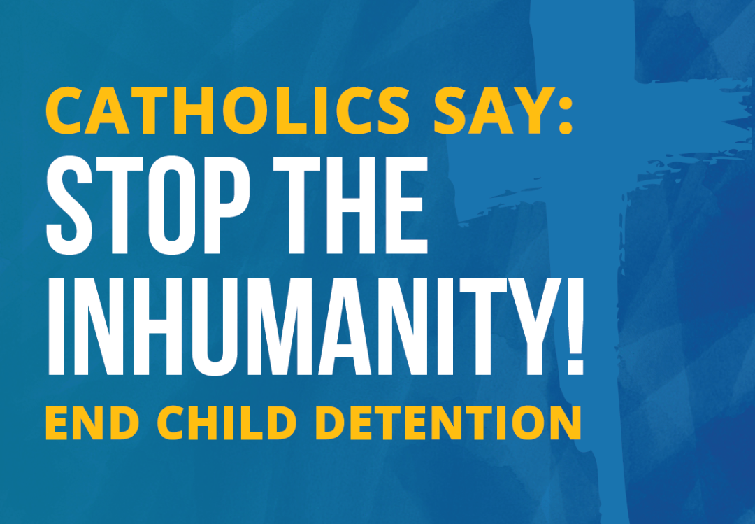Catholics say stop the inhumanity